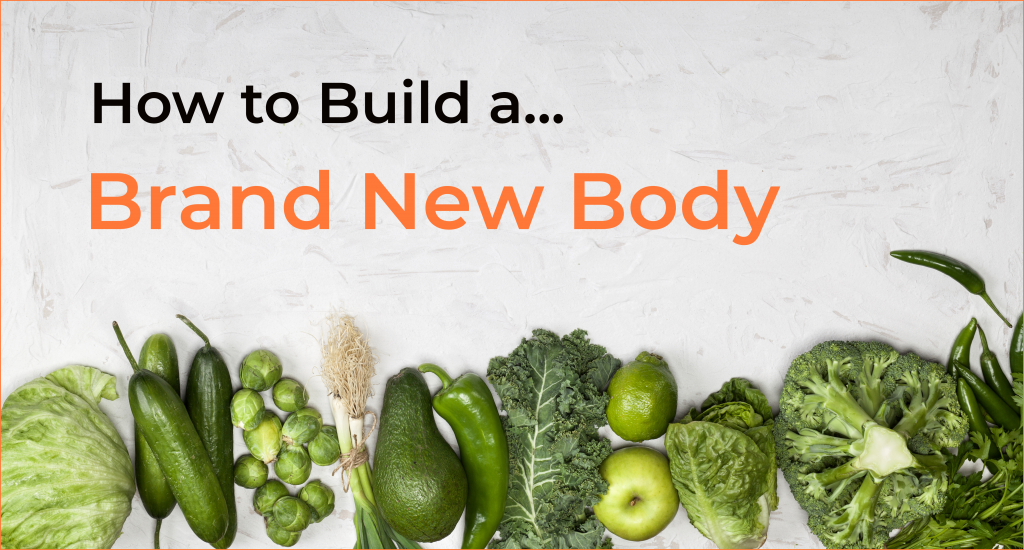 How To Build a Brand New Body
