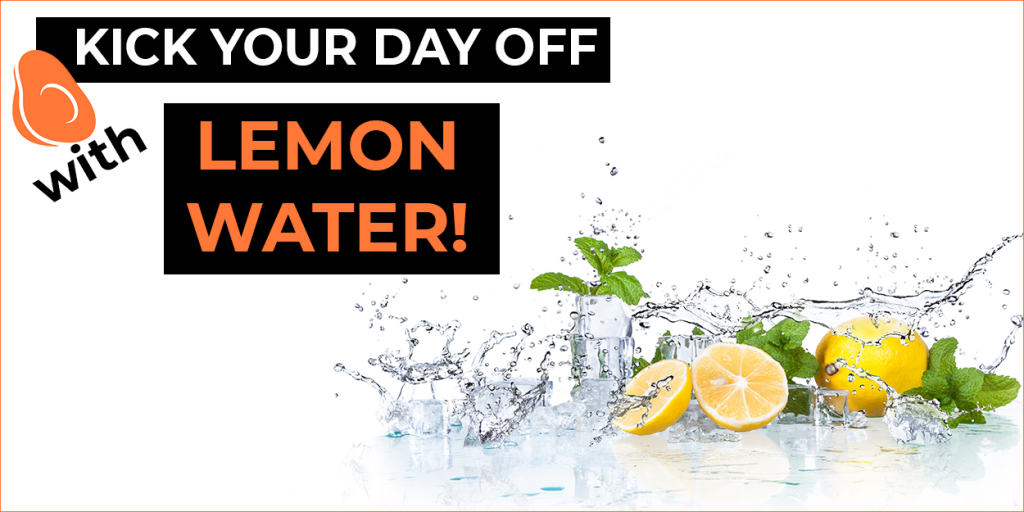 Kick start your day with lemon water